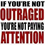 If You're Not Outraged, You're Not Paying Attention
