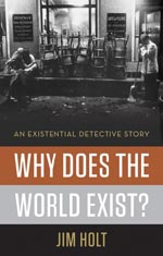 Why Does the World Exist? Jim Holt