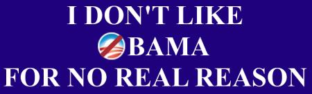 I Don't Like Obama for No Real Reason