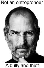 Steve Jobs: Not an entrepreneur; A bully and thief
