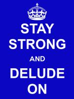 Stay Strong and Delude On