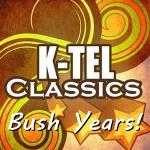 K-Tel Classics: Bush Years!