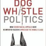 <i>Dog Whistle Politics</i>