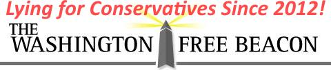 The Washington Free Beacon: Lying for Conservatives Since 2012!