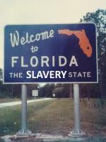 Welcome to Florida: the SLAVERY State