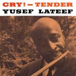Cry! -- Tender - Yusef Lateef