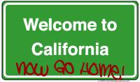 Welcome to California Now Go Home