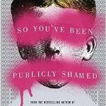 Thoughts on <i>So You've Been Publicly Shamed</i>