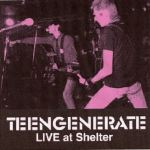 Live At Shelter - Teengenerate