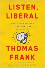 Listen, Liberal - Thomas Frank